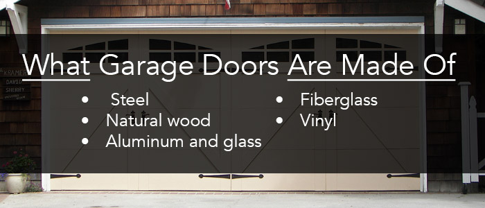 What garage doors are made of: steel, natural wood, aluminum, glass, fiberglass, and vinyl