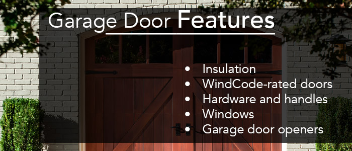Garage Door Features: insulation, WindCode-rated doors, hardware and handles, windows, and garage door openers