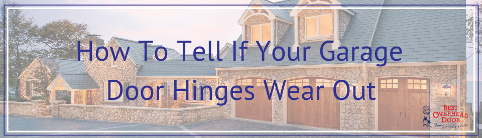 How To Tell If Your Garage Door Hinges Wear Out Best