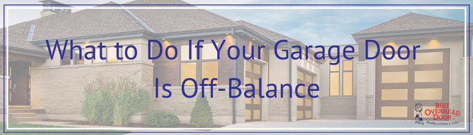 What to Do If Your Garage Door Is Off-Balance - Best